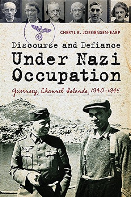 Discourse and Defiance under Nazi Occupation _ Guernsey, Channel Islands, 1940–1945