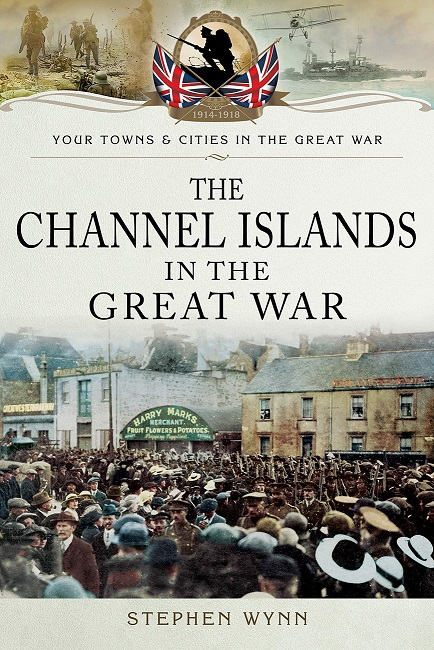 The Channel Islands in the Great War (Towns & Cities in the Great War)