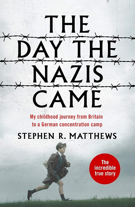 The Day the Nazis Came -My childhood journey from Britain to a German concentration camp