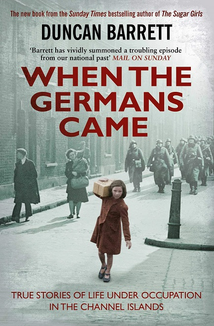 When the Germans Came - True Stories of Life under Occupation in the Channel Islands